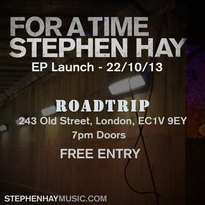 FOR A TIME - Stephen Hay EP Launch - 22/10/13. Roadtrip Bar, 243 Old St, London EC1V 9EY, 7pm doors. Free entry